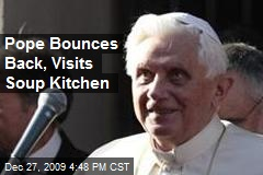 Pope Bounces Back, Visits Soup Kitchen