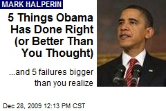 5 Things Obama Has Done Right (or Better Than You Thought)