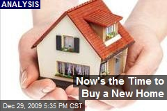 Now's the Time to Buy a New Home