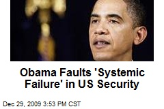 Obama Faults 'Systemic Failure' in US Security