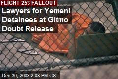 Lawyers for Yemeni Detainees at Gitmo Doubt Release