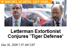 Letterman Extortionist Conjures 'Tiger Defense'