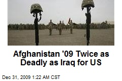 Afghanistan '09 Twice as Deadly as Iraq for US
