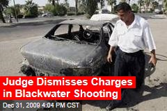 Judge Dismisses Charges in Blackwater Shooting