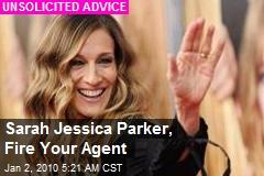 Sarah Jessica Parker, Fire Your Agent