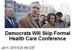 Democrats Will Skip Formal Health Care Conference