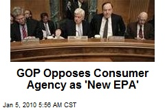GOP Opposes Consumer Agency as 'New EPA'
