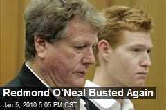 Redmond O'Neal Busted Again