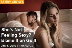She's Not Feeling Sexy? Blame It on Guilt