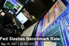 Fed Slashes Benchmark Rate