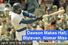 Dawson Makes Hall; Blyleven, Alomar Miss