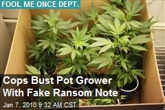 Cops Bust Pot Grower With Fake Ransom Note