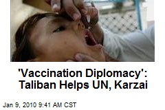 'Vaccination Diplomacy': Taliban Helps UN, Karzai