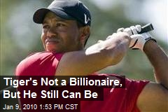Tiger's Not a Billionaire, But He Still Can Be
