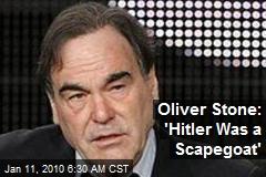 Oliver Stone: 'Hitler Was a Scapegoat'