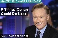 5 Things Conan Could Do Next