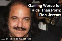 Gaming Worse for Kids Than Porn: Ron Jeremy