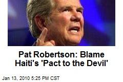 Pat Robertson: Blame Haiti's 'Pact to the Devil'