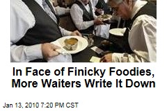 In Face of Finicky Foodies, More Waiters Write It Down
