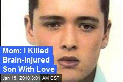 Mom: I Killed Brain-Injured Son With Love