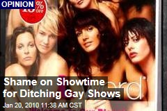 Shame on Showtime for Ditching Gay Shows