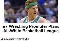 Ex-Wrestling Promoter Plans All-White Basketball League