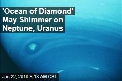 'Ocean of Diamond' May Shimmer on Neptune, Uranus