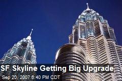 SF Skyline Getting Big Upgrade