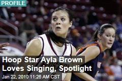 Hoop Star Ayla Brown Loves Singing, Spotlight