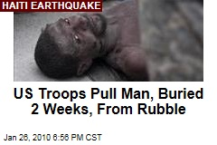 US Troops Pull Man, Buried 2 Weeks, From Rubble