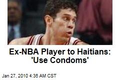 Ex-NBA Player to Haitians: 'Use Condoms'