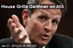 House Grills Geithner on AIG