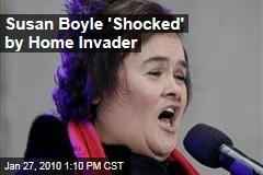 Susan Boyle 'Shocked' by Home Invader