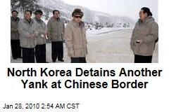 North Korea Detains Another Yank at Chinese Border