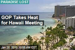 GOP Takes Heat for Hawaii Meeting