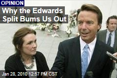 Why the Edwards Split Bums Us Out