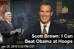 Scott Brown: I Can Beat Obama at Hoops