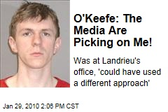 O'Keefe: The Media Are Picking on Me!