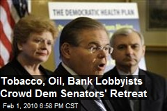 Tobacco, Oil, Bank Lobbyists Crowd Dem Senators' Retreat