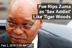 Foe Rips Zuma as 'Sex Addict' Like Tiger Woods