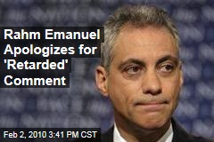 Rahm Emanuel Apologizes for 'Retarded' Comment