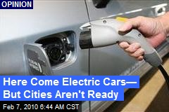 Here Come Electric Cars— But Cities Aren't Ready