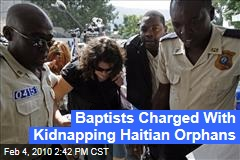 Baptists Charged With Kidnapping Haitian Orphans
