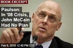 Paulson: In '08 Crisis, John McCain Had No Plan