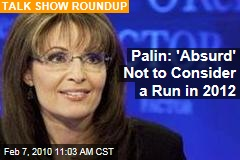 Palin: 'Absurd' Not to Consider a Run in 2012