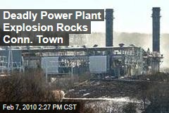 Deadly Power Plant Explosion Rocks Conn. Town