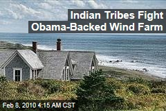 Indian Tribes Fight Obama-Backed Wind Farm