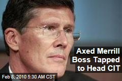 Axed Merrill Boss Tapped to Head CIT