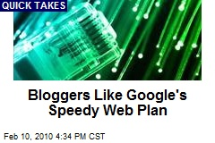 Bloggers Like Google's Speedy Web Plan