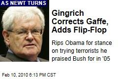 Gingrich Corrects Gaffe, Adds Flip-Flop